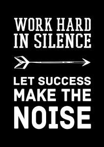 Work hard in silence - Vit text med svart bakgrund Poster