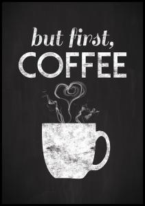 But first coffee - Svartmålad Poster